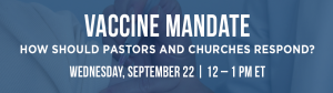 Read more about the article VACCINE MANDATE:  How Should Pastors and Churches Respond?